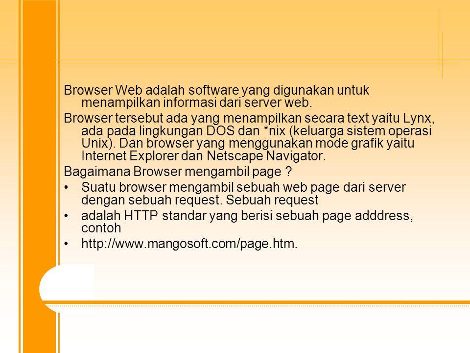 Browser Web adalah software yang digunakan untuk menampilkan informasi dari server web. Browser tersebut ada yang menampilkan secara text yaitu Lynx,