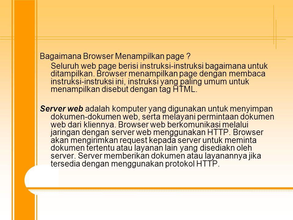 Bagaimana Browser Menampilkan page ? Seluruh web page berisi instruksi-instruksi bagaimana untuk ditampilkan. Browser menampilkan page dengan membaca