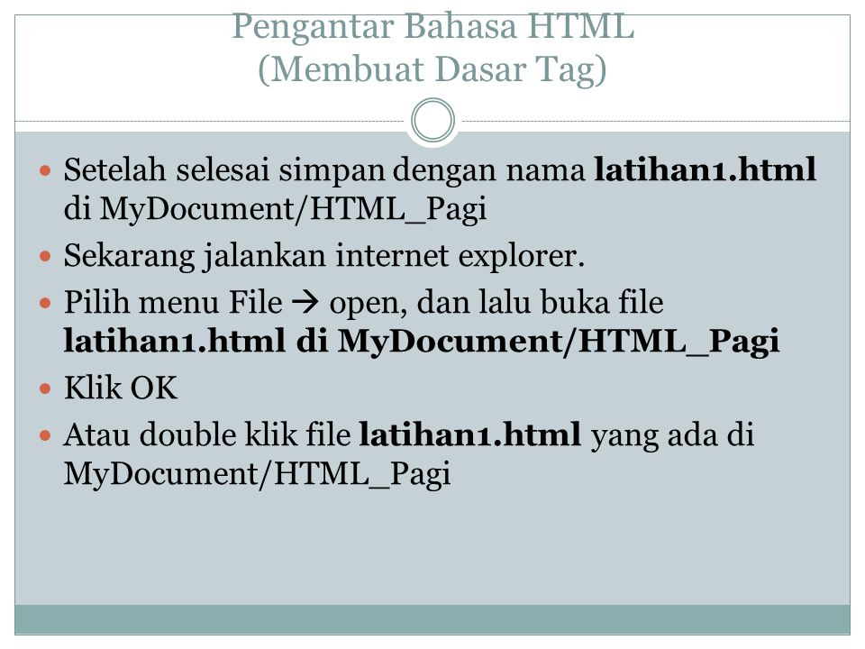 Pengantar Bahasa HTML (Membuat Dasar Tag) Setelah selesai simpan dengan nama latihan1.html di MyDocument/HTML_Pagi Sekarang jalankan internet explorer