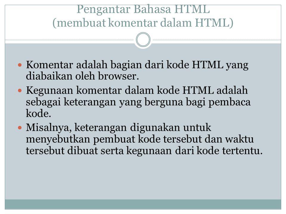Pengantar Bahasa HTML (membuat komentar dalam HTML) Komentar adalah bagian dari kode HTML yang diabaikan oleh browser. Kegunaan komentar dalam kode HT