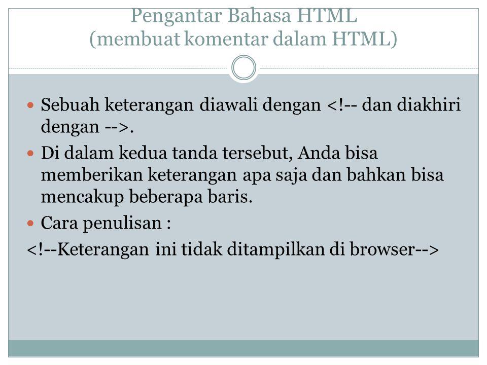 Pengantar Bahasa HTML (membuat komentar dalam HTML) Sebuah keterangan diawali dengan. Di dalam kedua tanda tersebut, Anda bisa memberikan keterangan a