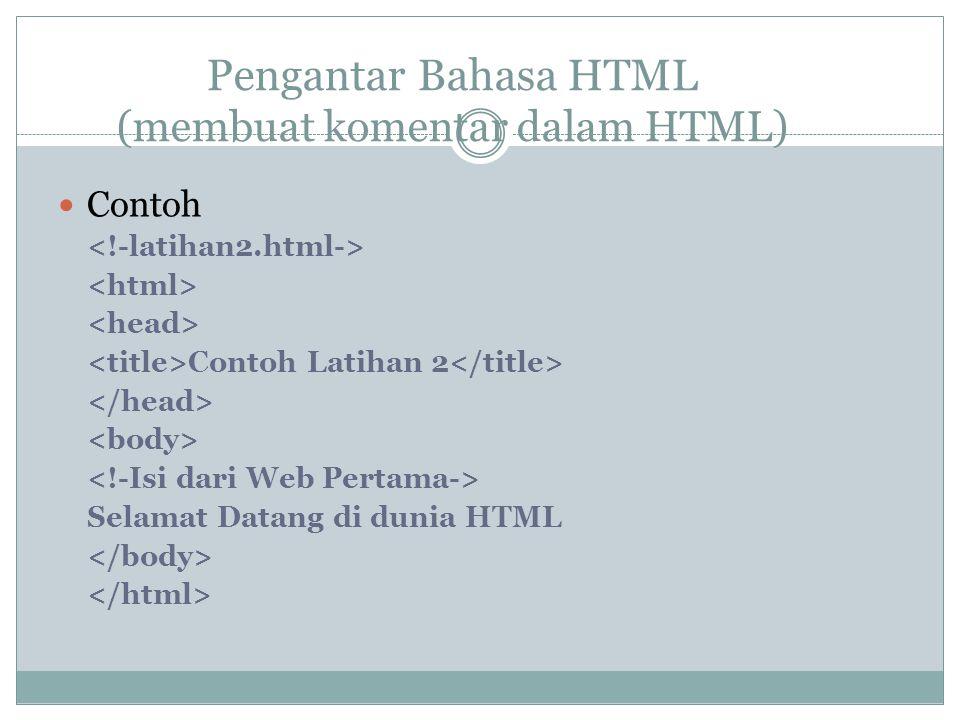 Pengantar Bahasa HTML (membuat komentar dalam HTML) Contoh Contoh Latihan 2 Selamat Datang di dunia HTML