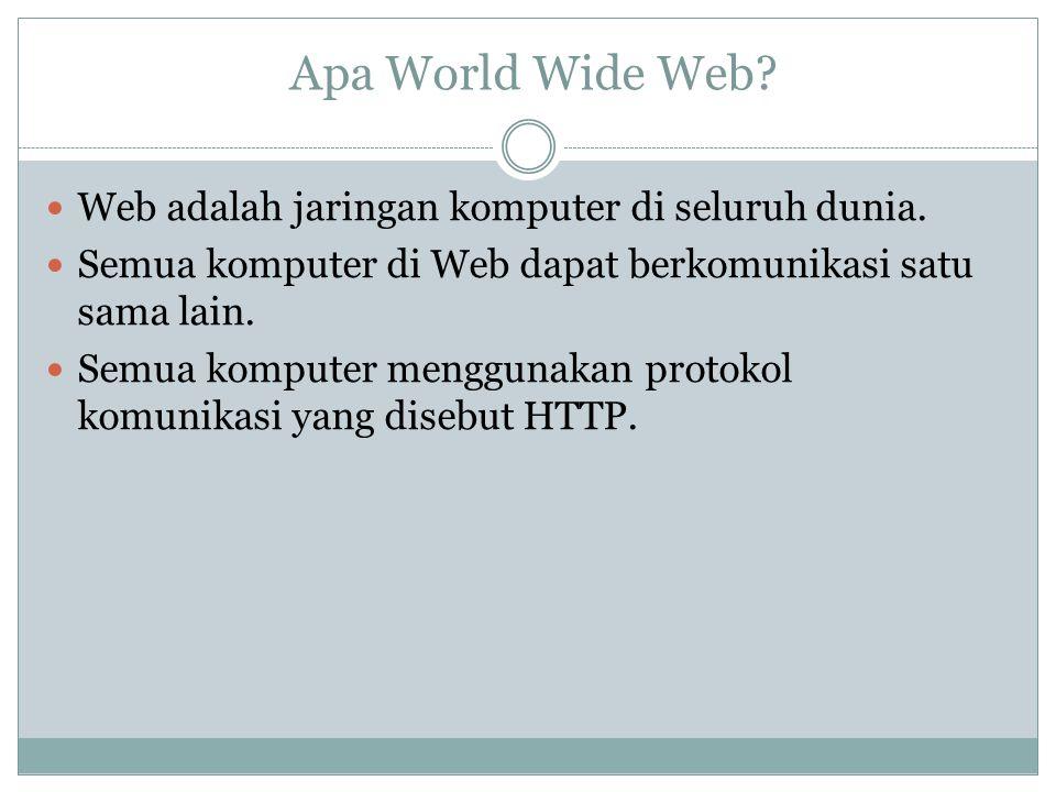 Apa World Wide Web? Web adalah jaringan komputer di seluruh dunia. Semua komputer di Web dapat berkomunikasi satu sama lain. Semua komputer menggunaka
