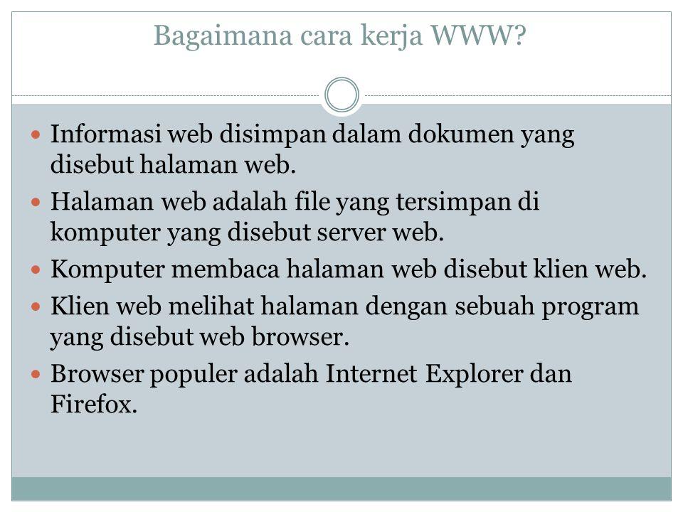 Bagaimana cara kerja WWW? Informasi web disimpan dalam dokumen yang disebut halaman web. Halaman web adalah file yang tersimpan di komputer yang diseb