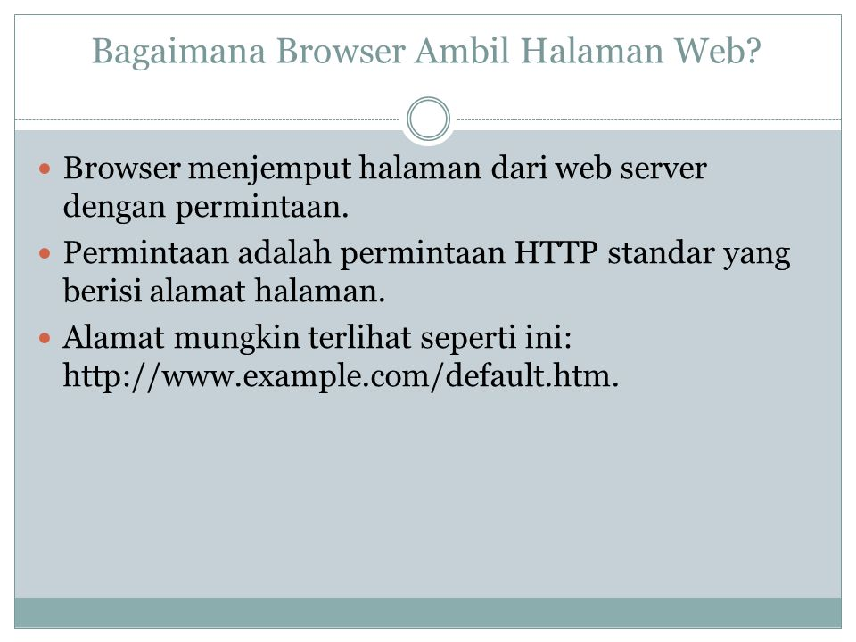 Bagaimana Browser Ambil Halaman Web? Browser menjemput halaman dari web server dengan permintaan. Permintaan adalah permintaan HTTP standar yang beris