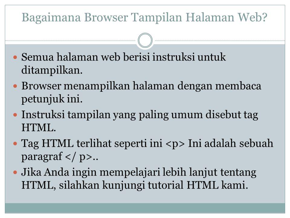 Bagaimana Browser Tampilan Halaman Web? Semua halaman web berisi instruksi untuk ditampilkan. Browser menampilkan halaman dengan membaca petunjuk ini.