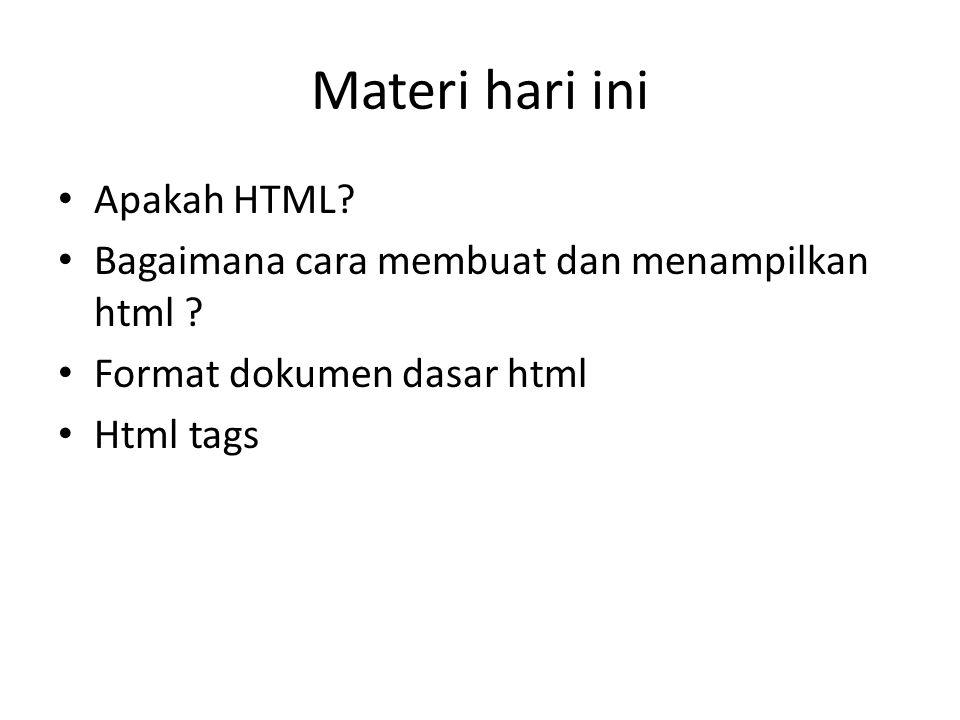Materi hari ini Apakah HTML. Bagaimana cara membuat dan menampilkan html .
