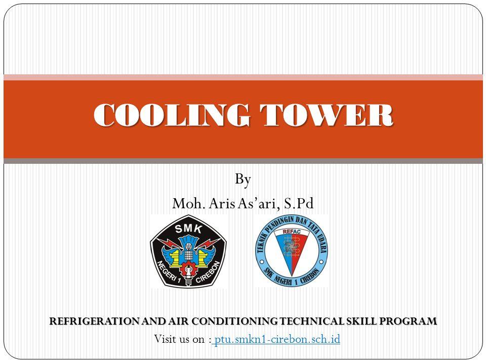 COOLING TOWER Cooling tower merupakan alat yang dapat menghemat air (water conservation) atau alat yang memproses ulang air atau mampu menurunkan temperatur air (recovery devices)