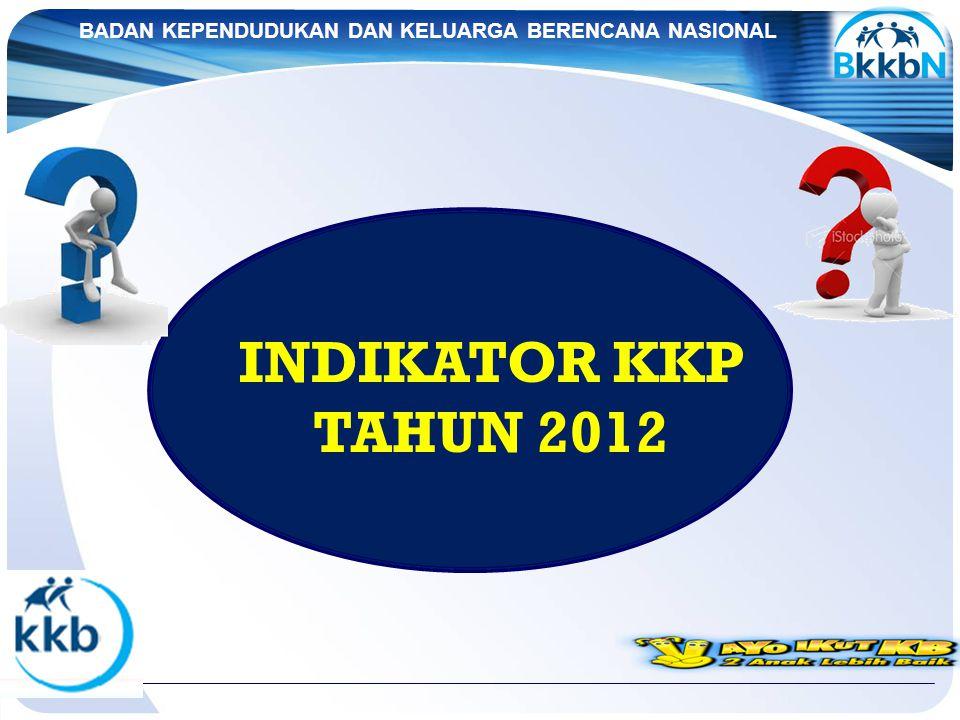BADAN KEPENDUDUKAN DAN KELUARGA BERENCANA NASIONAL INDIKATOR KKP TAHUN 2012