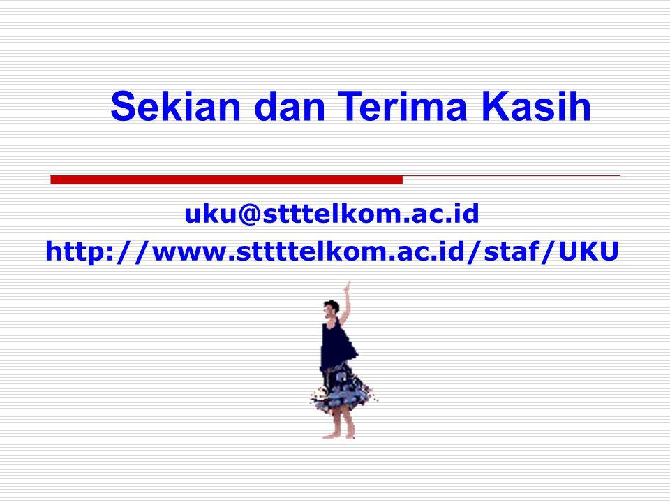 Sekian dan Terima Kasih uku@stttelkom.ac.id http://www.sttttelkom.ac.id/staf/UKU