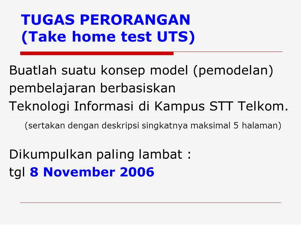 TUGAS PERORANGAN (Take home test UTS) Buatlah suatu konsep model (pemodelan) pembelajaran berbasiskan Teknologi Informasi di Kampus STT Telkom. (serta