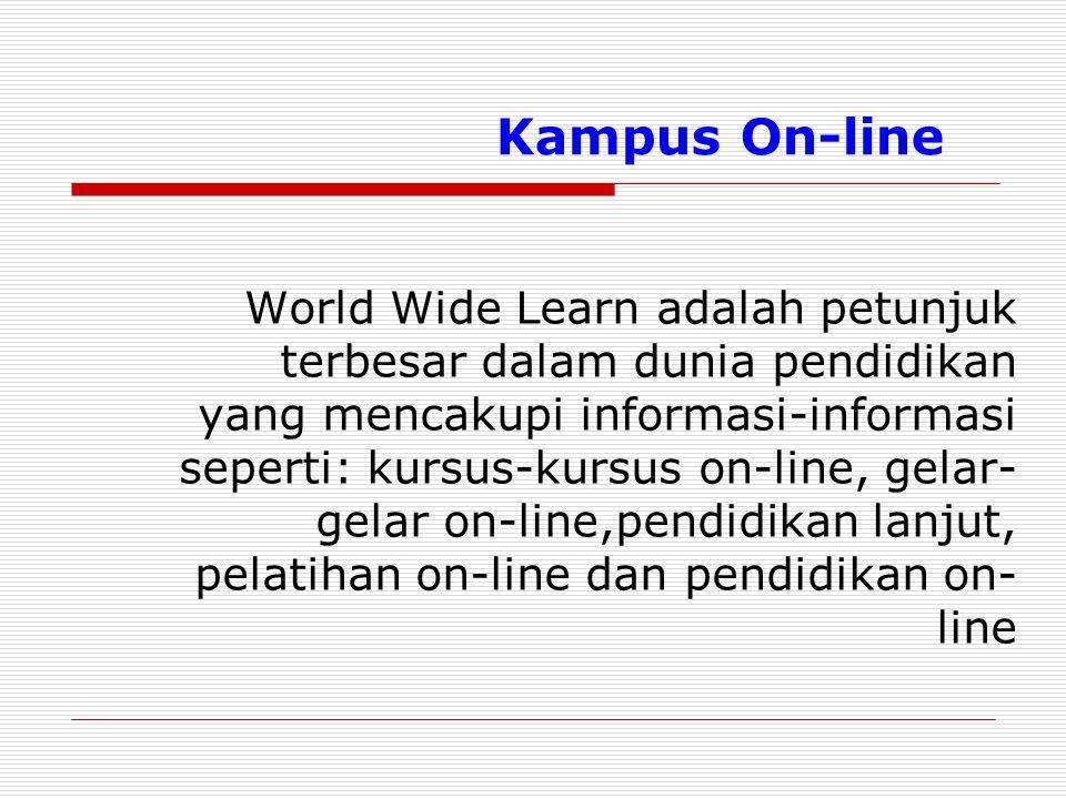 Kampus On-line World Wide Learn adalah petunjuk terbesar dalam dunia pendidikan yang mencakupi informasi-informasi seperti: kursus-kursus on-line, gel