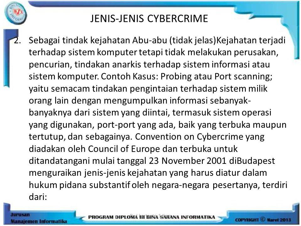 JENIS-JENIS CYBERCRIME 2.Sebagai tindak kejahatan Abu-abu (tidak jelas)Kejahatan terjadi terhadap sistem komputer tetapi tidak melakukan perusakan, pe