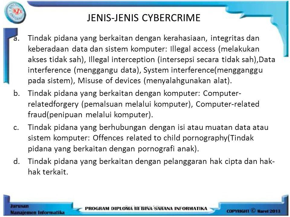 JENIS-JENIS CYBERCRIME a.Tindak pidana yang berkaitan dengan kerahasiaan, integritas dan keberadaan data dan sistem komputer: Illegal access (melakuka