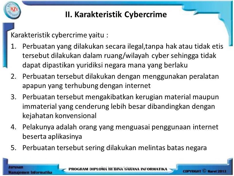 II. Karakteristik Cybercrime Karakteristik cybercrime yaitu : 1.Perbuatan yang dilakukan secara ilegal,tanpa hak atau tidak etis tersebut dilakukan da