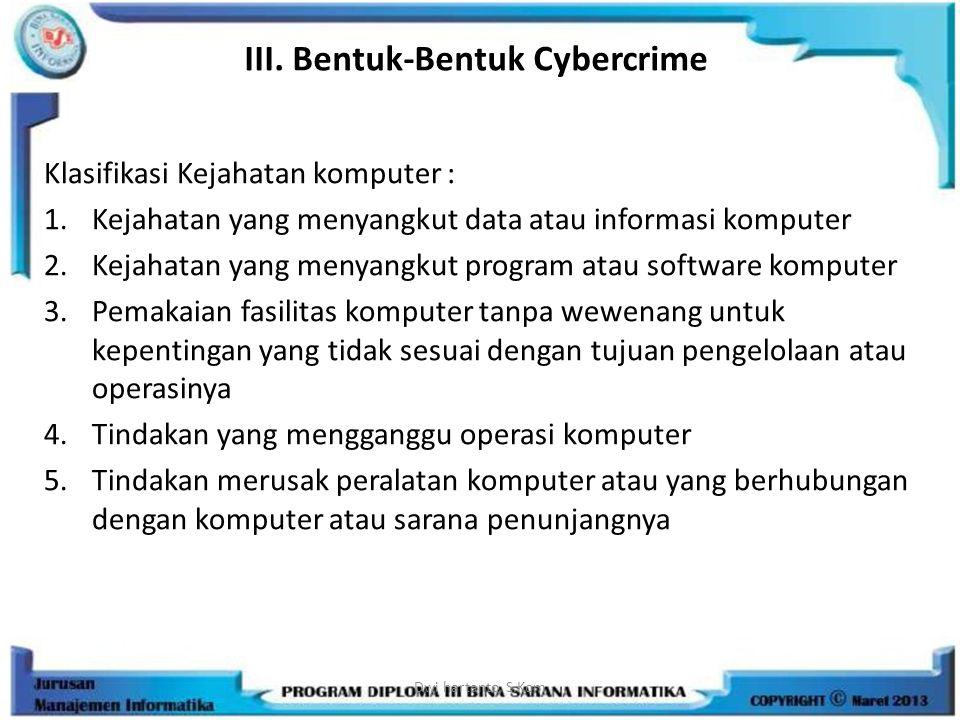 III. Bentuk-Bentuk Cybercrime Klasifikasi Kejahatan komputer : 1.Kejahatan yang menyangkut data atau informasi komputer 2.Kejahatan yang menyangkut pr