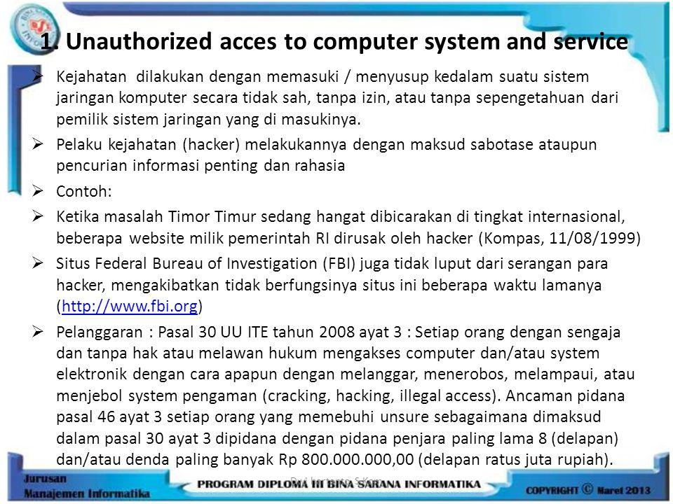 1. Unauthorized acces to computer system and service  Kejahatan dilakukan dengan memasuki / menyusup kedalam suatu sistem jaringan komputer secara ti