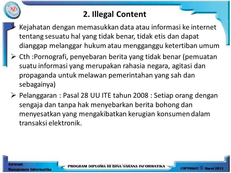 2. Illegal Content  Kejahatan dengan memasukkan data atau informasi ke internet tentang sesuatu hal yang tidak benar, tidak etis dan dapat dianggap m