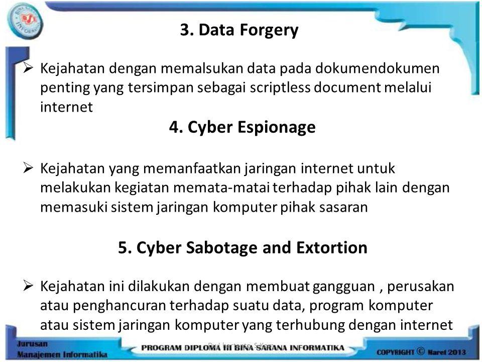 3. Data Forgery  Kejahatan dengan memalsukan data pada dokumendokumen penting yang tersimpan sebagai scriptless document melalui internet Dwi hartant