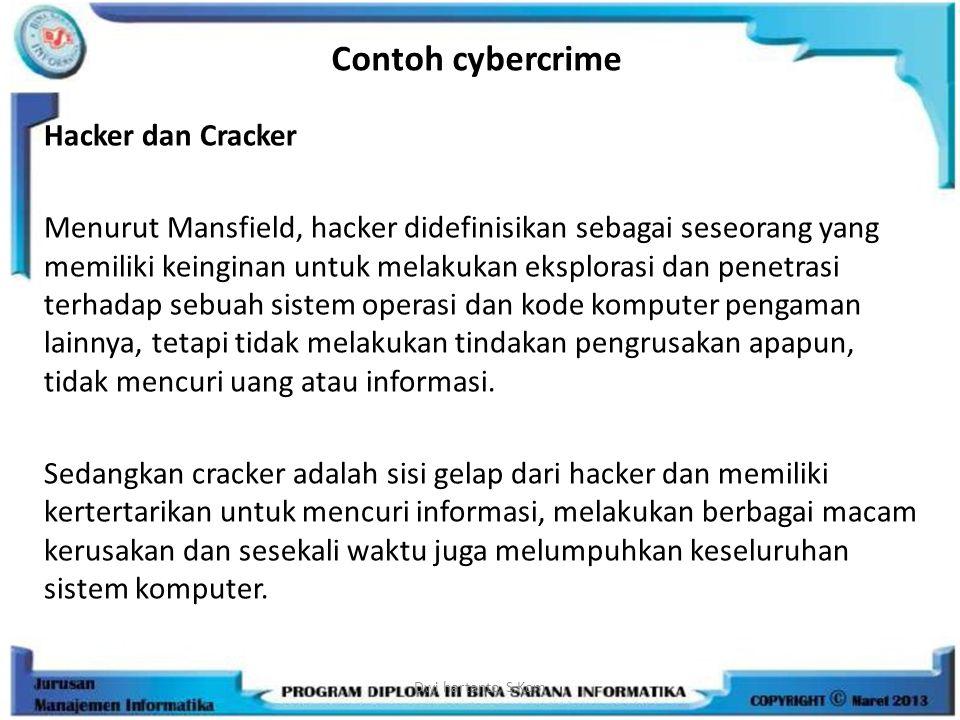 Contoh cybercrime Hacker dan Cracker Menurut Mansfield, hacker didefinisikan sebagai seseorang yang memiliki keinginan untuk melakukan eksplorasi dan