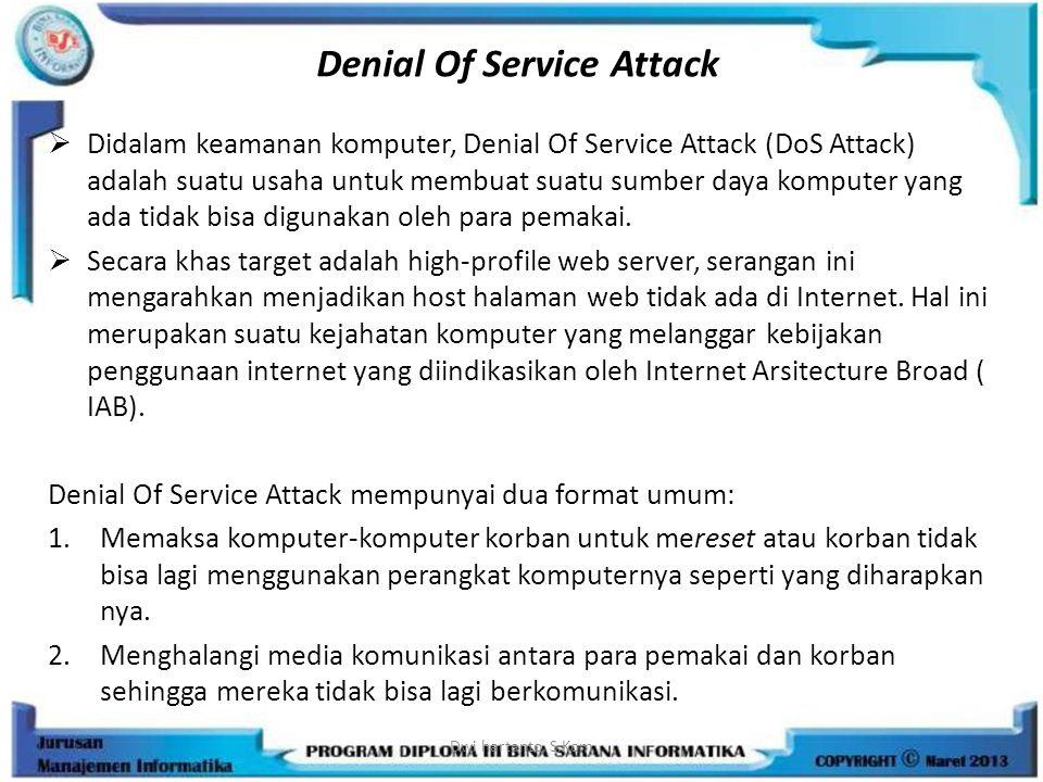 Denial Of Service Attack  Didalam keamanan komputer, Denial Of Service Attack (DoS Attack) adalah suatu usaha untuk membuat suatu sumber daya kompute
