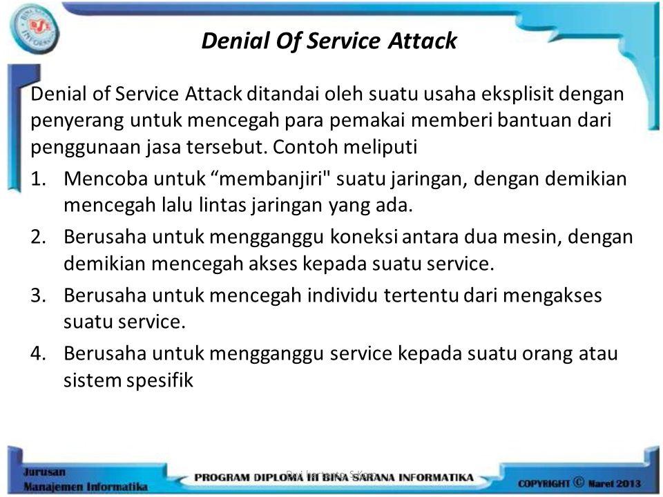 Denial Of Service Attack Denial of Service Attack ditandai oleh suatu usaha eksplisit dengan penyerang untuk mencegah para pemakai memberi bantuan dar
