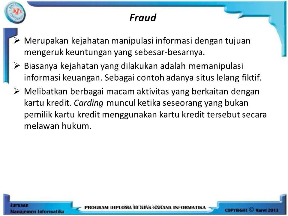 Fraud  Merupakan kejahatan manipulasi informasi dengan tujuan mengeruk keuntungan yang sebesar-besarnya.  Biasanya kejahatan yang dilakukan adalah m