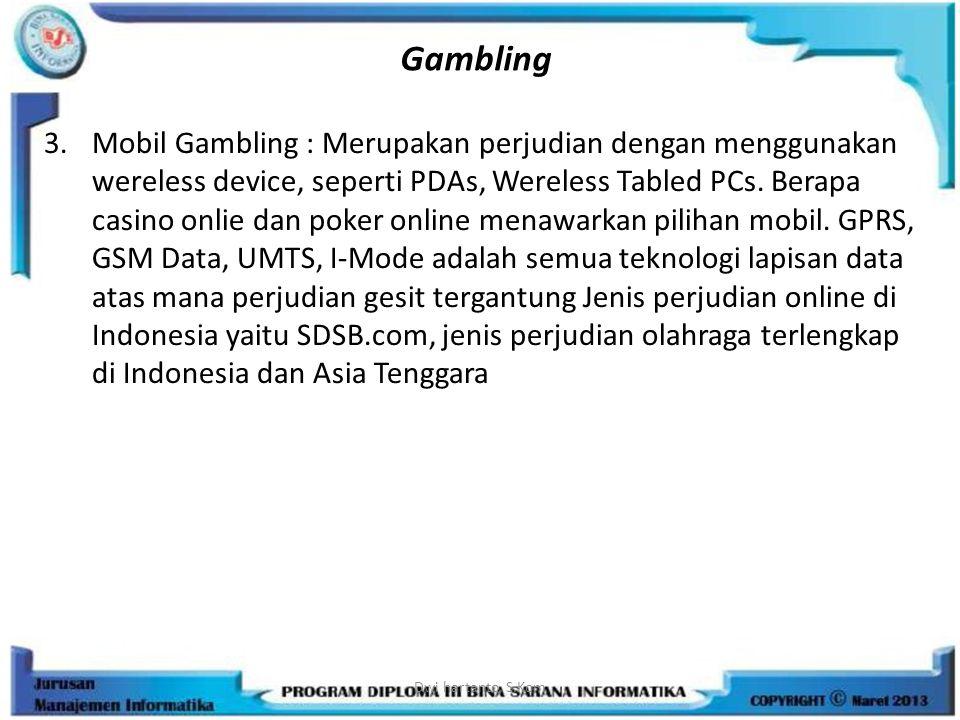 Gambling 3.Mobil Gambling : Merupakan perjudian dengan menggunakan wereless device, seperti PDAs, Wereless Tabled PCs. Berapa casino onlie dan poker o