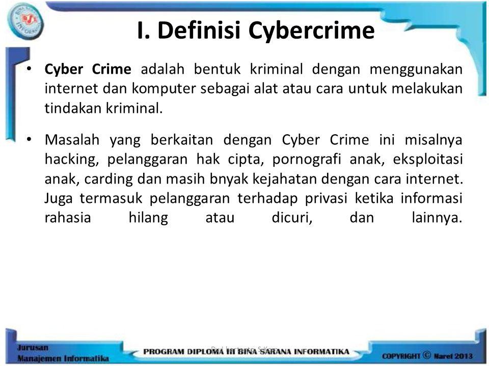 I. Definisi Cybercrime Cyber Crime adalah bentuk kriminal dengan menggunakan internet dan komputer sebagai alat atau cara untuk melakukan tindakan kri