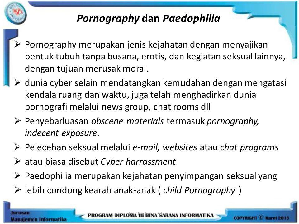 Pornography dan Paedophilia  Pornography merupakan jenis kejahatan dengan menyajikan bentuk tubuh tanpa busana, erotis, dan kegiatan seksual lainnya,