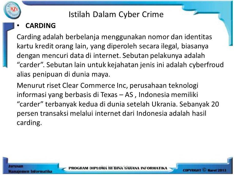 Istilah Dalam Cyber Crime CARDING Carding adalah berbelanja menggunakan nomor dan identitas kartu kredit orang lain, yang diperoleh secara ilegal, bia