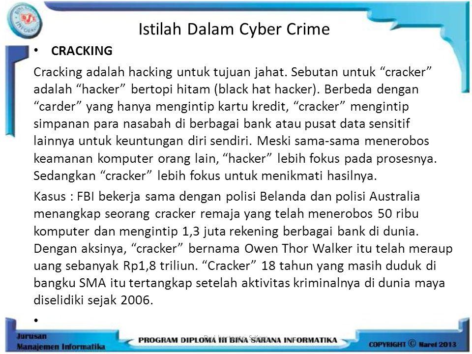 """Istilah Dalam Cyber Crime CRACKING Cracking adalah hacking untuk tujuan jahat. Sebutan untuk """"cracker"""" adalah """"hacker"""" bertopi hitam (black hat hacker"""