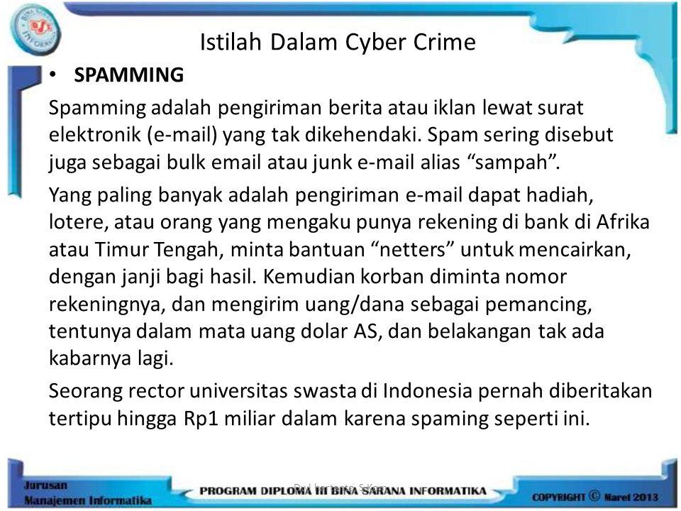 Istilah Dalam Cyber Crime SPAMMING Spamming adalah pengiriman berita atau iklan lewat surat elektronik (e-mail) yang tak dikehendaki. Spam sering dise
