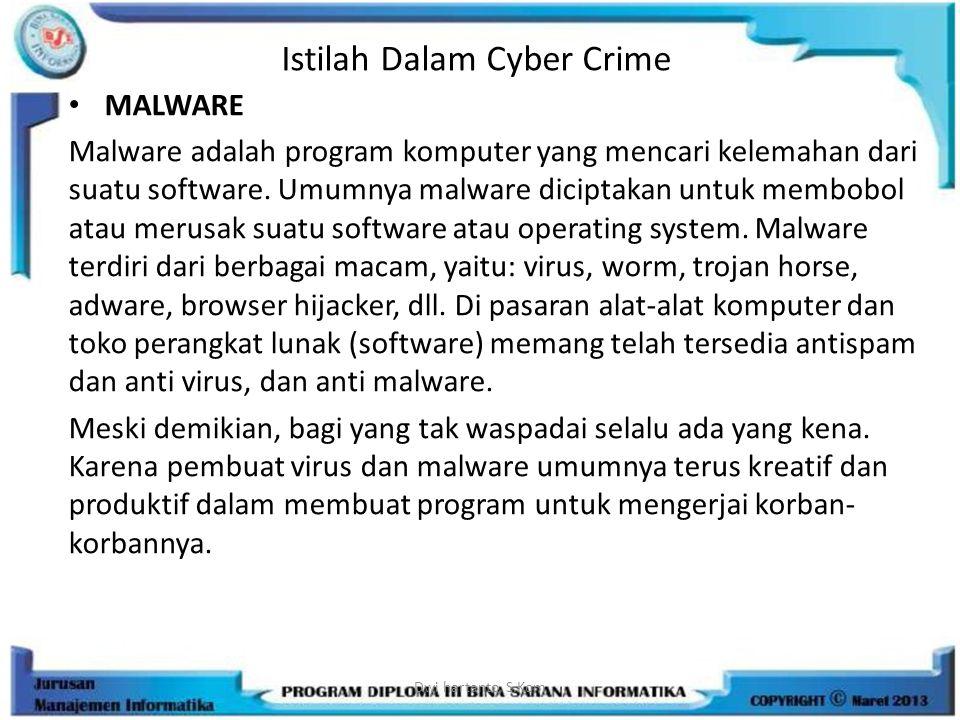 Istilah Dalam Cyber Crime MALWARE Malware adalah program komputer yang mencari kelemahan dari suatu software. Umumnya malware diciptakan untuk membobo