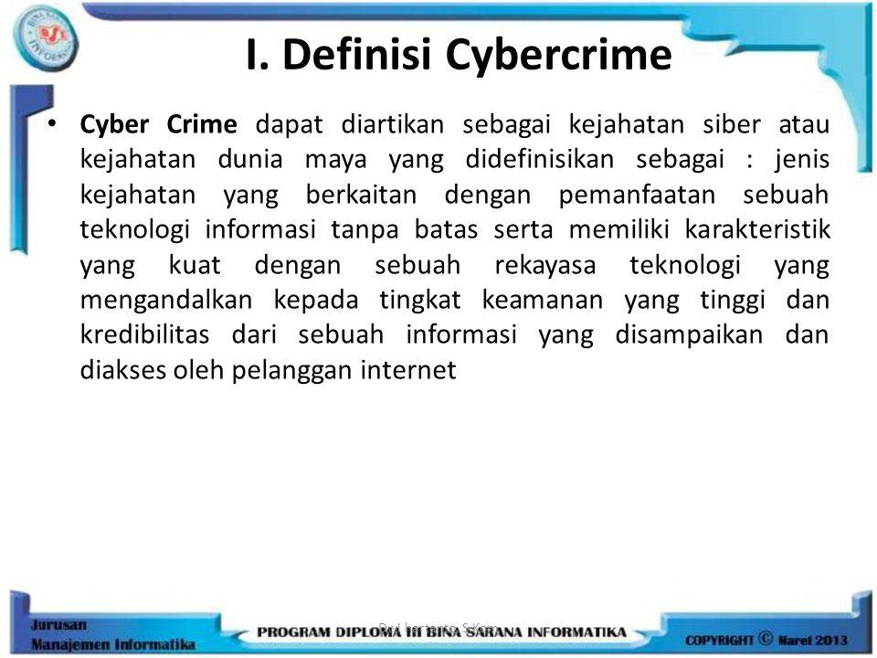 I. Definisi Cybercrime Cyber Crime dapat diartikan sebagai kejahatan siber atau kejahatan dunia maya yang didefinisikan sebagai : jenis kejahatan yang