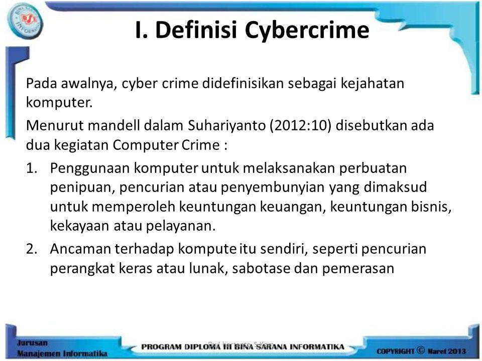I. Definisi Cybercrime Pada awalnya, cyber crime didefinisikan sebagai kejahatan komputer. Menurut mandell dalam Suhariyanto (2012:10) disebutkan ada