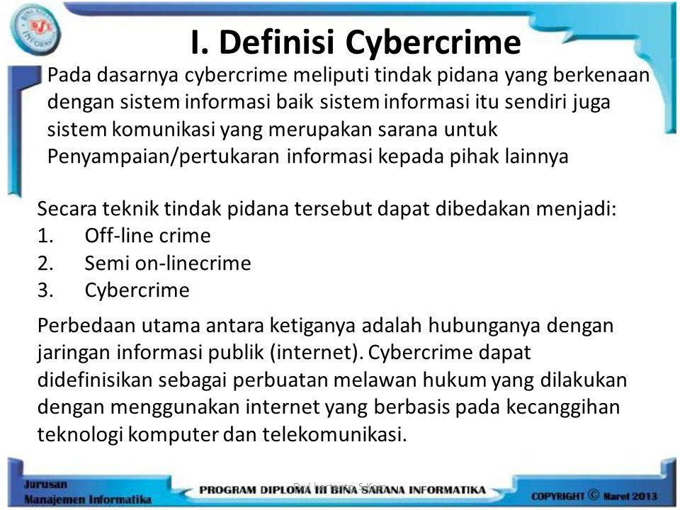 I. Definisi Cybercrime Pada dasarnya cybercrime meliputi tindak pidana yang berkenaan dengan sistem informasi baik sistem informasi itu sendiri juga s