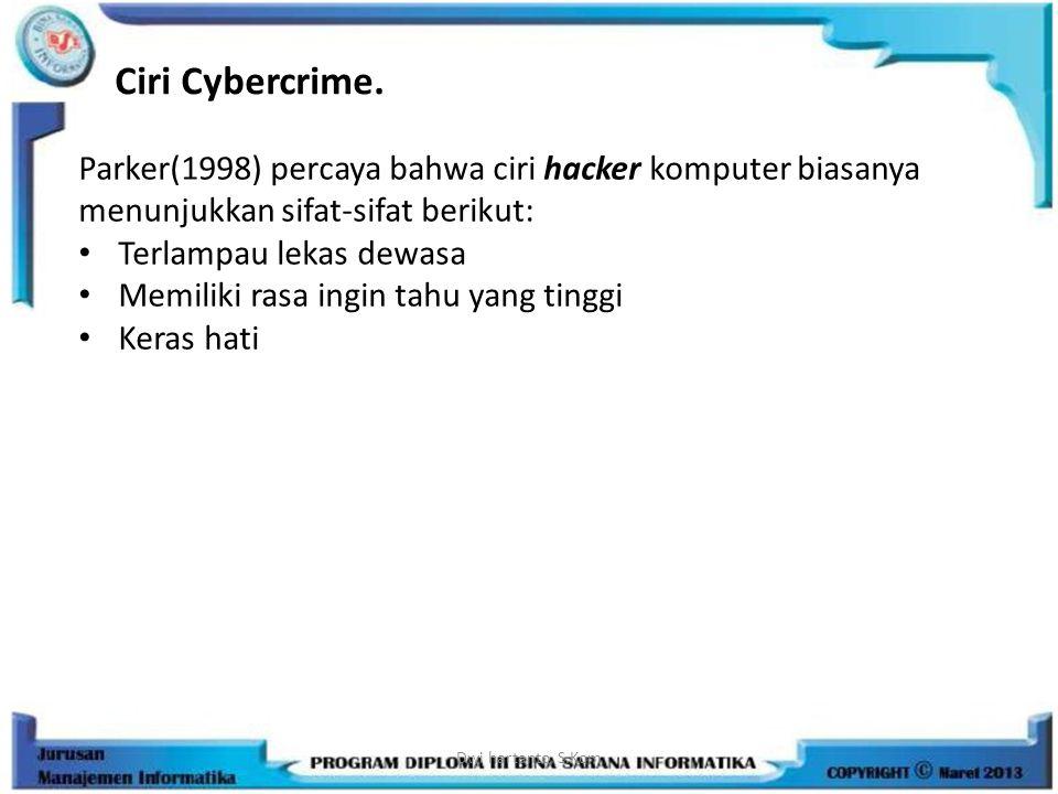 Dwi hartanto, S.Kom Ciri Cybercrime. Parker(1998) percaya bahwa ciri hacker komputer biasanya menunjukkan sifat-sifat berikut: Terlampau lekas dewasa
