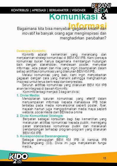 15 Komunikasi & Informasi Deskripsi Kominfo: Kominfo adalah kementrian yang merancang dan menjalankan strategi komunikasi di BEM KM IPB. Kami percaya