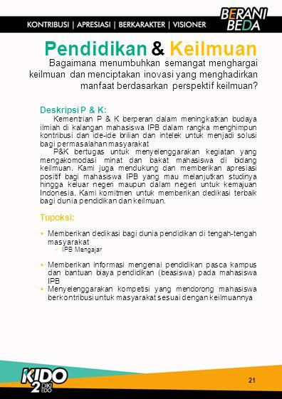 21 Pendidikan & Keilmuan Deskripsi P & K: Kementrian P & K berperan dalam meningkatkan budaya ilmiah di kalangan mahasiswa IPB dalam rangka menghimpun