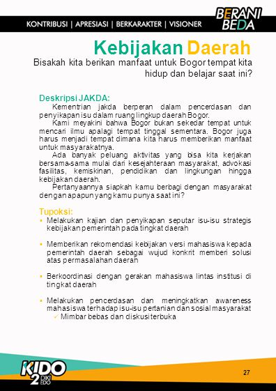 27 Kebijakan Daerah Deskripsi JAKDA: Kementrian jakda berperan dalam pencerdasan dan penyikapan isu dalam ruang lingkup daerah Bogor. Kami meyakini ba