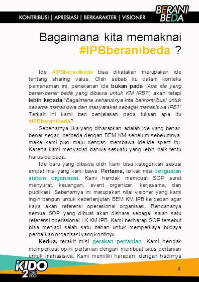 Bagaimana kita memaknai #IPBberanibeda ? Ide #IPBberanibeda bisa dikatakan merupakan ide tentang sharing value. Oleh sebab itu dalam konteks pemahaman