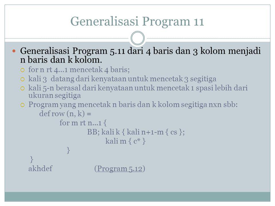 Generalisasi Program 11 Generalisasi Program 5.11 dari 4 baris dan 3 kolom menjadi n baris dan k kolom.  for n rt 4…1 mencetak 4 baris;  kali 3 data