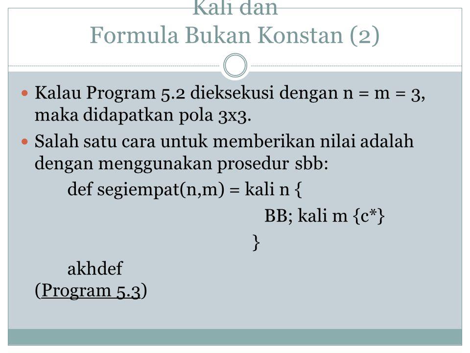Kali dan Formula Bukan Konstan (2) Kalau Program 5.2 dieksekusi dengan n = m = 3, maka didapatkan pola 3x3. Salah satu cara untuk memberikan nilai ada
