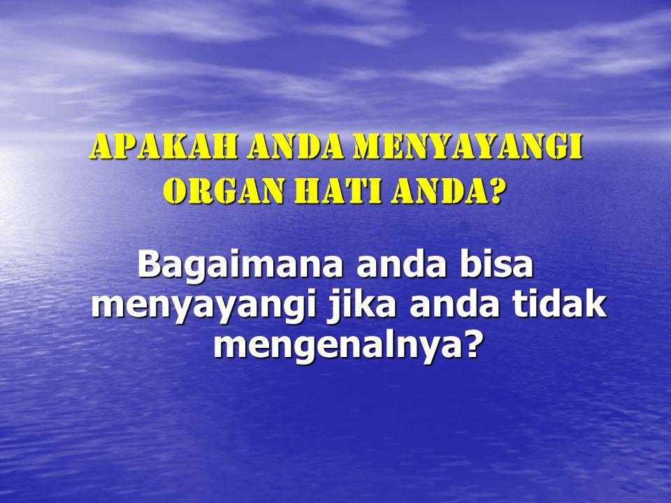 Apakah anda menyayangi organ hati anda? Bagaimana anda bisa menyayangi jika anda tidak mengenalnya?