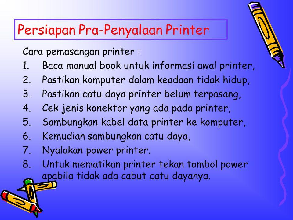 Persiapan Pra-Penyalaan Printer Cara pemasangan printer : 1.Baca manual book untuk informasi awal printer, 2.Pastikan komputer dalam keadaan tidak hid