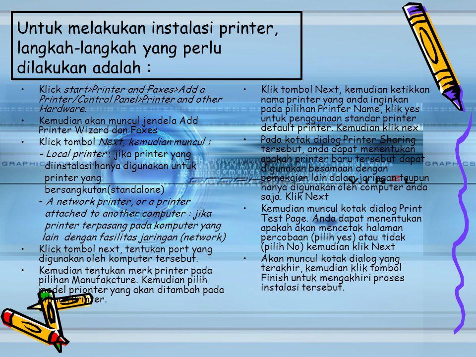 Untuk melakukan instalasi printer, langkah-langkah yang perlu dilakukan adalah : Klick start>Printer and Faxes>Add a Printer/Control Panel>Printer and
