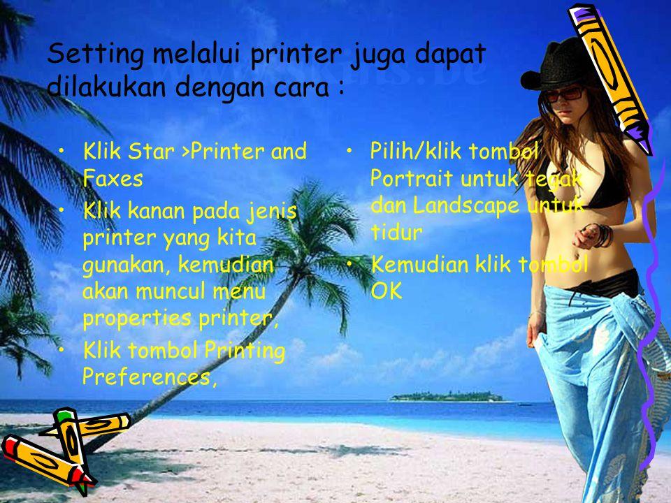 Setting melalui printer juga dapat dilakukan dengan cara : Klik Star >Printer and Faxes Klik kanan pada jenis printer yang kita gunakan, kemudian akan