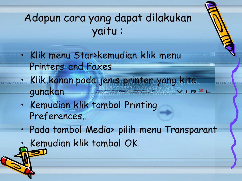 Adapun cara yang dapat dilakukan yaitu : Klik menu Star>kemudian klik menu Printers and Faxes Klik kanan pada jenis printer yang kita gunakan Kemudian