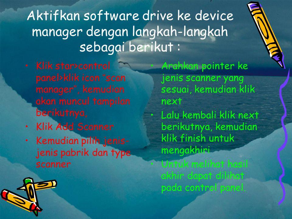 """Aktifkan software drive ke device manager dengan langkah-langkah sebagai berikut : Klik star>control panel>klik icon """" scan manager """", kemudian akan m"""